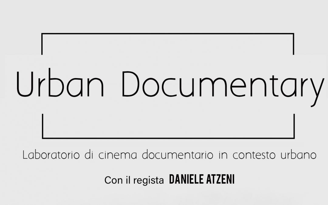 """Urban Documentary"": Laboratorio di cinema documentario in contesto urbano"